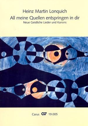 Heinz Martin Lonquich: All meine Quellen entspringen in dir. Neue Geistliche Lieder und Kanons