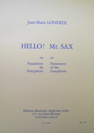 Jean-Marie Londeix: Hello! Mr. Sax or Parameters of the Saxophone