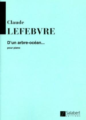 Lefèbvre: D'un Arbre océan...
