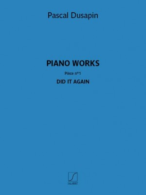 Pascal Dusapin: Piano works – Pièce n° 1 – Did it again