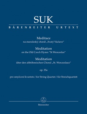 "Suk, Josef: Meditation on the Old Czech Hymn ""St Wenceslas"" for String Quartet op. 35a"
