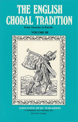 English Choral Tradition Volume 3 (Taverner To Purcell)