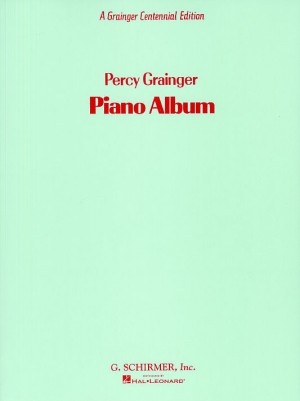 Percy Grainger: Piano Album Centennial Edition