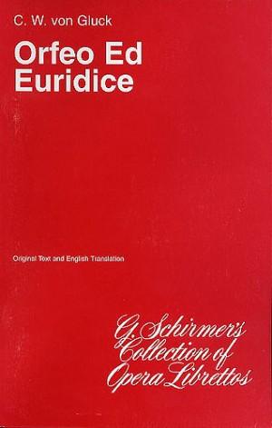Christoph Willibald Gluck: Orfeo Ed Euridice (Libretto)