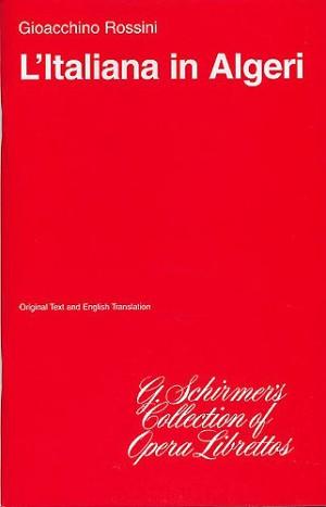 Gioacchino Rossini: L'Italiana In Algeri (The Italian Girl in Algiers) (Libretto)