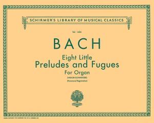 Johann Sebastian Bach: Eight Little Preludes And Fugues For Organ