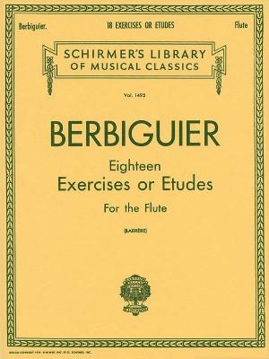 Benoit Tranquille Berbiguier: 18 Exercises Or Etudes For Flute