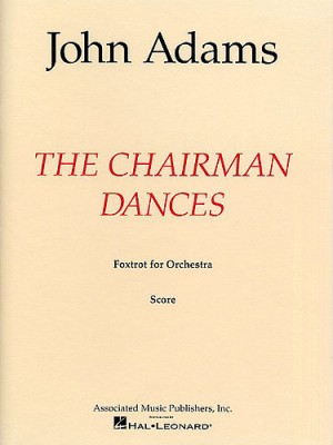 John Adams: The Chairman Dances (Score)