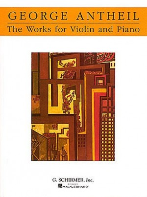 George Antheil: The Works For Violin And Piano