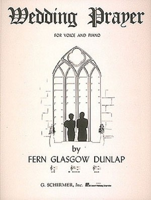 Fern Glasgow Dunlap: Wedding Prayer (Medium Voice/Piano)