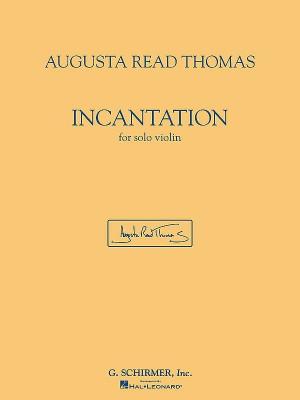 Augusta Read Thomas: Incantation