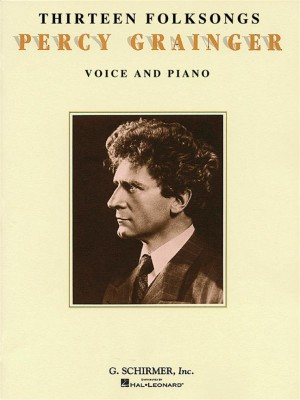Percy Grainger: Thirteen Folk Songs For Voice And Piano