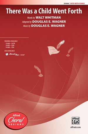 Douglas E. Wagner: There Was a Child Went Forth SATB