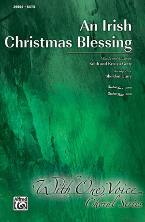 Keith Getty/Kristyn Getty: An Irish Christmas Blessing SATB & Opt. Child Soloist