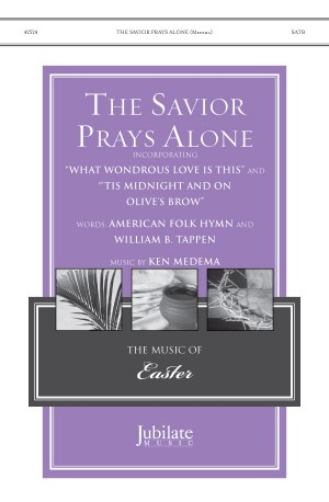 Ken Medema: The Savior Prays Alone SATB