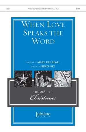 Brad Nix: When Love Speaks the Word SATB
