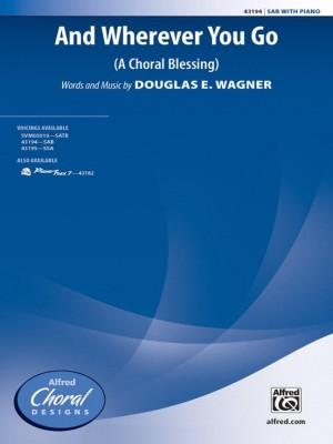 Douglas E. Wagner: And Wherever You Go SAB