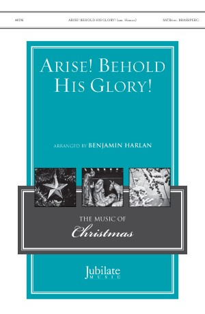 Benjamin Harlan: Arise! Behold His Glory! SATB