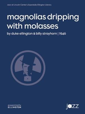 Duke Ellington/Billy Strayhorn: Magnolias Dripping with Molasses