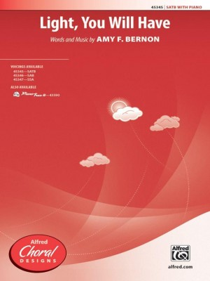 Amy F. Bernon: Light, You Will Have SATB