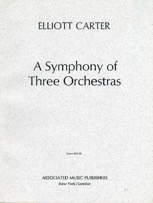 Elliott Carter: Symphony Of Three Orchestras (Score)
