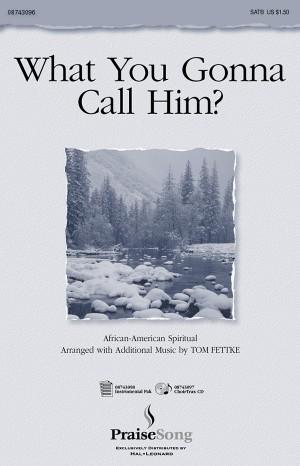 Tom Fettke: What You Gonna Call Him?