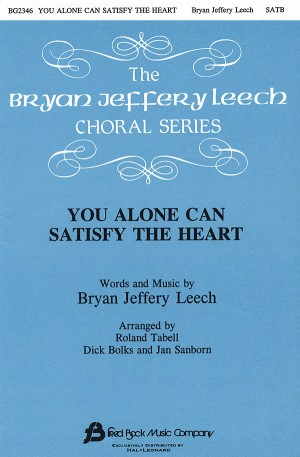 Bryan Jeffery Leech: You Alone Can Tisfy The Heart