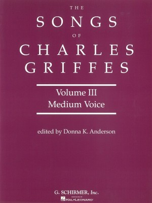 The Songs Of Charles T. Griffes - Volume 3 (Medium Voice)