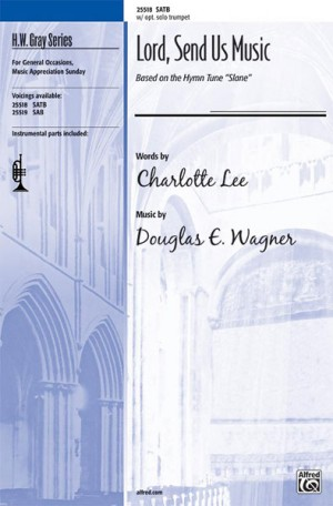 Douglas E. Wagner: Lord, Send Us Music SATB