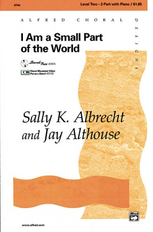 Sally K. Albrecht/Jay Althouse: I Am a Small Part of the World 2-Part