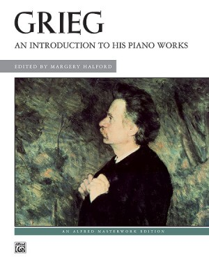 Edvard Grieg: An Introduction to His Piano Works