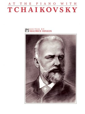 Peter Ilyich Tchaikovsky: At the Piano with Tchaikovsky