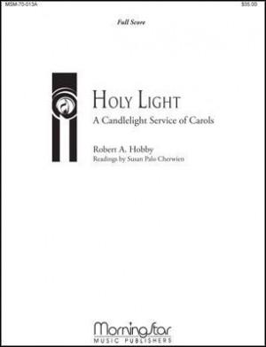 Robert A. Hobby: Holy Light A Candlelight Service of Carols