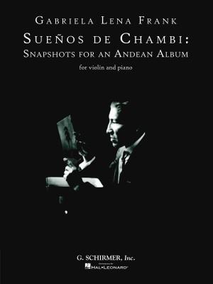Gabriela Lena Frank: Suenos De Chambi - Snapshots For An Andean Album (Violin)