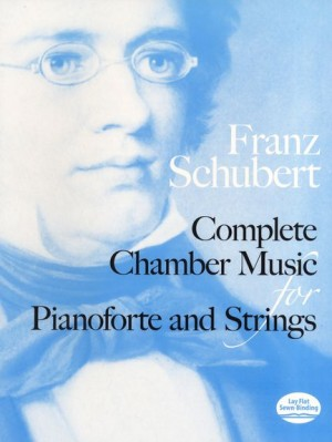 Franz Schubert: Complete Chamber Music For Pianoforte And Strings