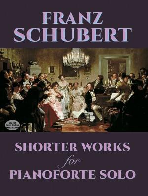 Franz Schubert: Shorter Works For Pianoforte Solo