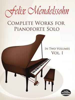 Felix Mendelssohn Bartholdy: Complete Works For Pianoforte Solo Volume 1