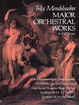Felix Mendelssohn Bartholdy: Major Orchestral Works