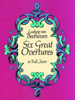 Ludwig van Beethoven: Six Great Overtures