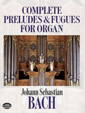Johann Sebastian Bach: Complete Preludes And Fugues For Organ