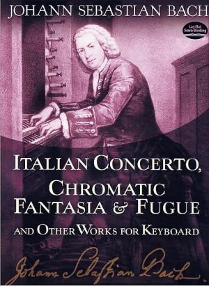 Johann Sebastian Bach: Italian Concerto, Chromatic Fantasia And Fugue