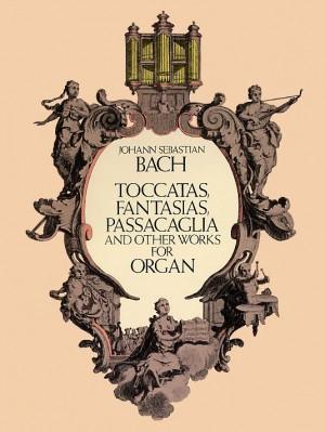Johann Sebastian Bach: Toccatas, Fantasias, Passacaglia