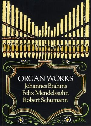 Johannes Brahms_Felix Mendelssohn Bartholdy_Robert Schumann: Brahms, Mendelssohn And Schumann Organ Works