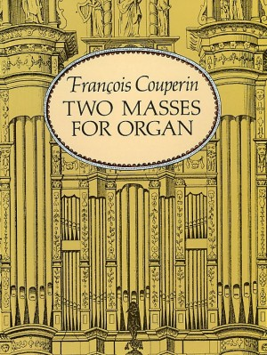 François Couperin: Two Masses For Organ