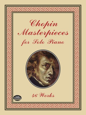 Frédéric Chopin: Masterpieces For Solo Piano 46 Works