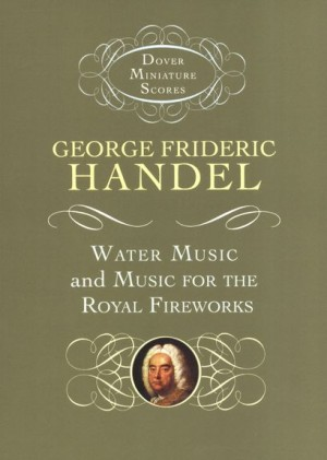 Georg Friedrich Händel: Water Music And Music For The Royal Fireworks