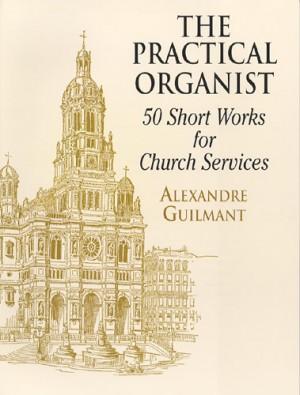 Alexandre Guilmant: Practical Organist