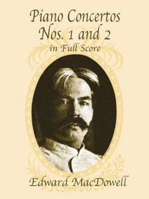 Edward MacDowell: Piano Concertos Nos 1 And 2