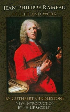 Cuthbert Girdlestone: Jean-Philippe Rameau - His Life And Work