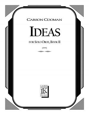 Carson Cooman: Ideas: Short Etudes for Solo Oboe, Book II